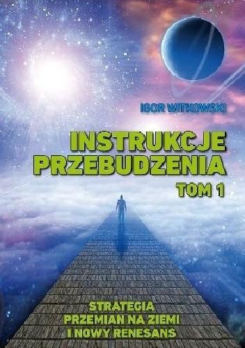 Okładka książki Instrukcje przebudzenia. Tom 1. Strategia przemian na ziemi i nowy renesans
