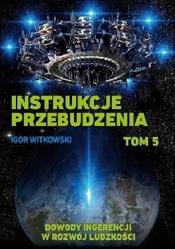 Okładka książki Instrukcje przebudzenia. Tom 5. Dowody ingerencji w rozwój ludzkości