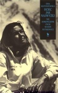 Okładka książki Uciec jak najwyżej. Niedokończone życie Wandy Rutkiewicz
