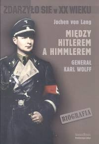 Okładka książki Między Hitlerem a Himmlerem generał Karl Wolff