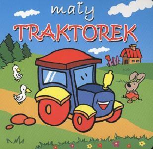 Okładka książki Mały traktorek Małe zwierzątka