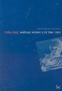 Okładka książki Cicho ciszej. Wybrane wiersze z lat 1963 - 2002