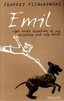 Okładka książki Emil, czyli kiedy szczęśliwe są psy, szczęśliwy jest cały świat