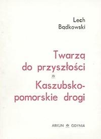 Okładka książki Twarzą do przyszłości - Kaszubsko-pomorskie drogi