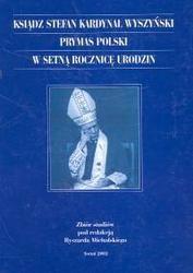 Okładka książki Ksiądz Stefan Kardynał Wyszyński Prymas Polski w setną rocznicę urodzin