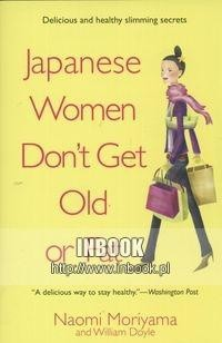 Okładka książki Japanese Women Don&#039,t Get Old or Fat - Moriyama Naomi