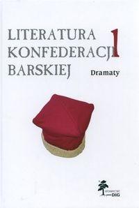 Okładka książki Literatura Konfederacji Barskiej. Dramaty