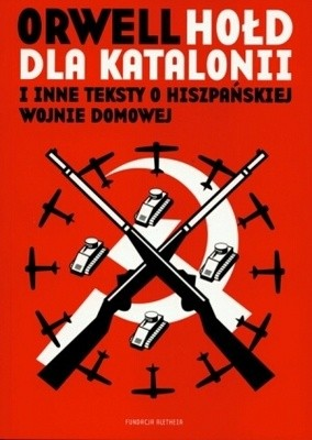 Okładka książki Hołd dla Katalonii i inne teksty o hiszpańskiej wojnie domowej