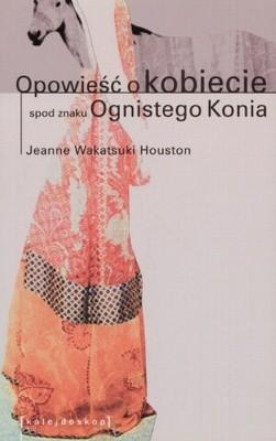 Okładka książki Opowieść o kobiecie spod znaku Ognistego Konia