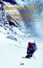 Okładka książki Oddychać górami. Od Kazalnicy do Everestu