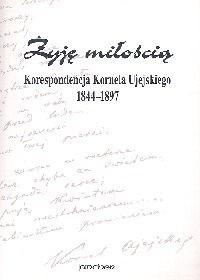 Okładka książki Żyję miłością Korespondecja Kornela Ujejskiego 1844 - 1897