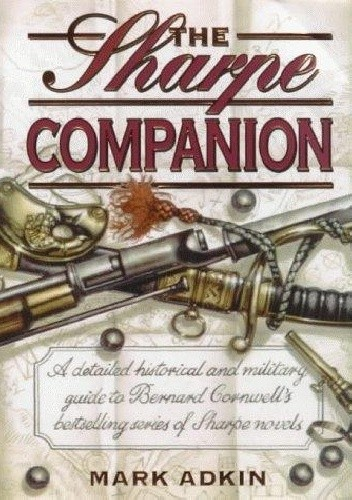 Okładka książki The Sharpe Companion: A detailed historical and military guide to Bernard Cornwell's bestselling series of Sharpe novels