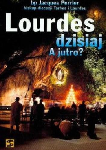 Okładka książki Lourdes dzisiaj. A jutro?