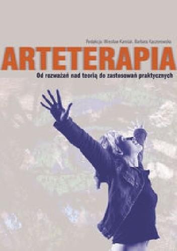 Okładka książki Arteterapia Od rozważań nad teorią do zastosowań praktycznych