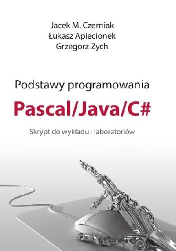 Okładka książki Podstawy programowania Pascal / Java / C# Skrypt do wykładu i laboratoriów