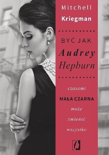 Okładka książki Być jak Audrey Hepburn