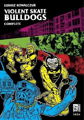 Okładka książki Violent Skate Bulldogs - Complete