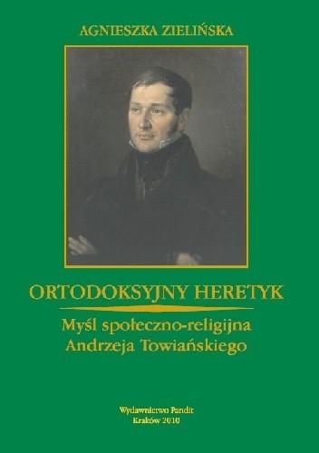 Okładka książki Ortodoksyjny heretyk. Myśl społeczno-religijna Andrzeja Towiańskiego