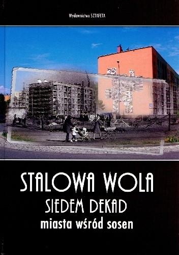 Okładka książki Stalowa Wola. Siedem dekad miasta wśród sosen