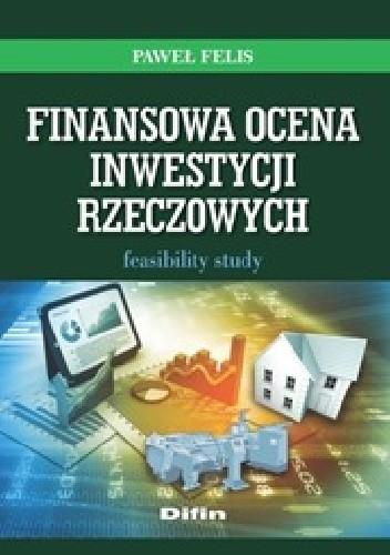 Okładka książki Finansowa ocena inwestycji rzeczowych. Feasibility study