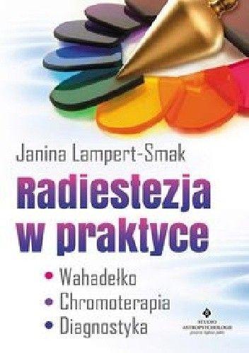 Okładka książki Radiestezja w praktyce. Wahadełko, chromoterapia, diagnostyka