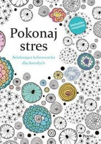 Okładka książki Pokonaj Stres. Relaksująca kolorowanka dla dorosłych