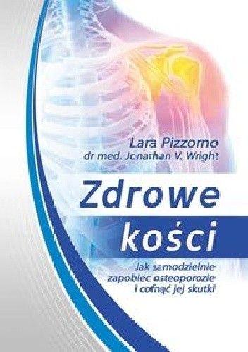 Okładka książki Zdrowe kości. Jak samodzielnie zapobiec osteoporozie i cofnąć jej skutki