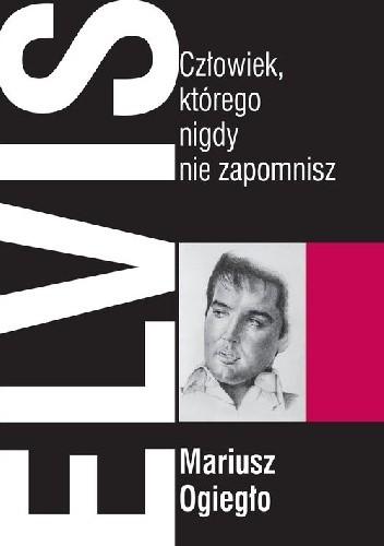 Okładka książki Elvis. Człowiek, którego nigdy nie zapomnisz