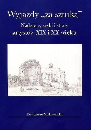 """Okładka książki Wyjazdy """"za sztuką"""". Nadzieje, zyski i straty artystów XIX i XX wieku."""