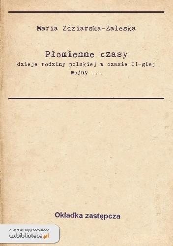 Okładka książki Płomienne czasy: dzieje rodziny polskiej w czasie II-giej wojny światowej