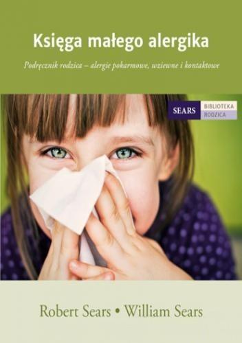 Okładka książki Księga małego alergika. Podręcznik rodzica – alergie pokarmowe, wziewne i kontaktowe