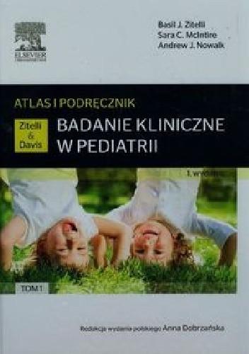 Okładka książki Badanie kliniczne w pediatrii. Atlas i podręcznik Tom 1