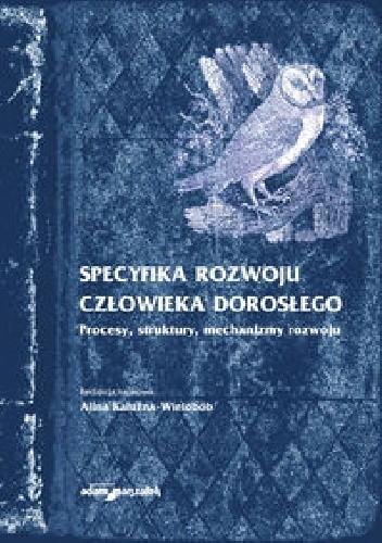 Okładka książki Specyfika rozwoju człowieka dorosłego. Procesy, struktury, mechanizmy rozwoju