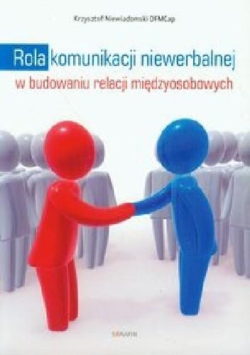 Okładka książki Rola komunikacji niewerbalnej w budowaniu relacji międzyosobowych