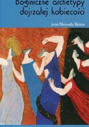 Okładka książki Boginiczne archetypy dojrzałej kobiecości