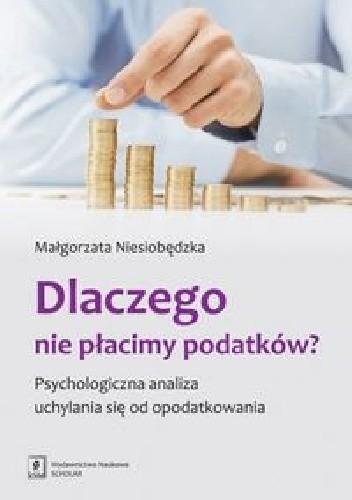 Okładka książki Dlaczego nie płacimy podatków? Psychologiczna analiza uchylania się od opodatkowania