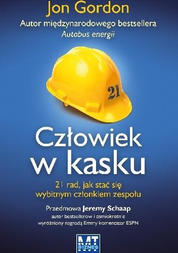 Okładka książki Człowiek w kasku. 21 rad, jak stać się wybitnym członkiem zespołu.