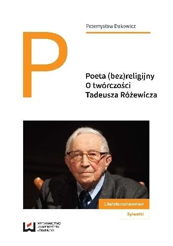 Okładka książki Poeta (bez)religijny. O twórczości Tadeusza Różewicza