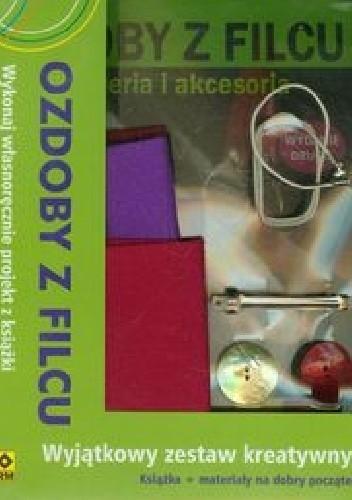 Okładka książki Ozdoby z filcu. Wyjątkowy zestaw kreatywny