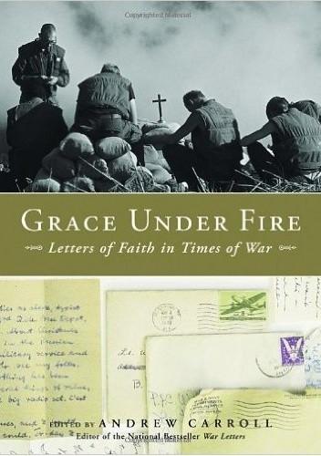 Okładka książki Grace Under Fire. Letters of Faith in Times of War