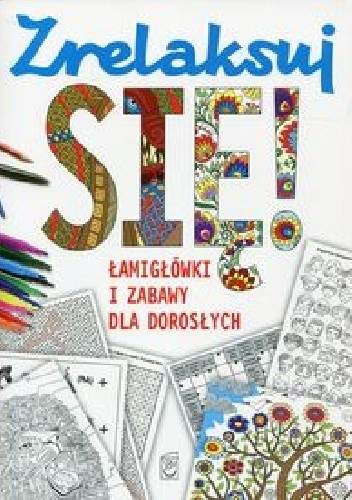 Okładka książki Zrelaksuj się! Łamigłówki i zabawy dla dorosłych