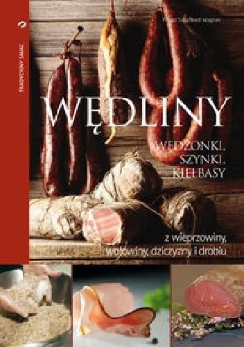 Okładka książki Wędliny, wędzonki, szynki, kiełbasy z wieprzowiny, wołowiny, dziczyzny i drobiu