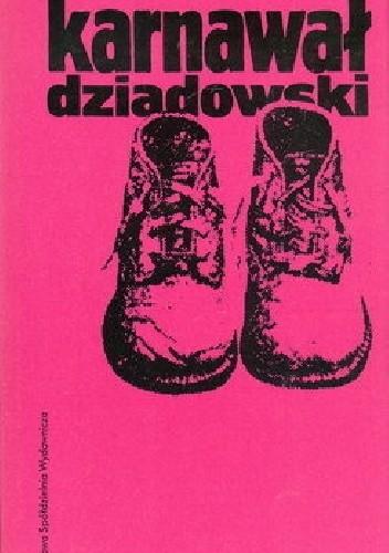Okładka książki Karnawał dziadowski. Pieśni wędrownych śpiewaków (XIX - XX w.)