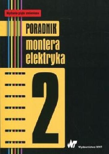 Okładka książki Poradnik montera elektryka Tom 2