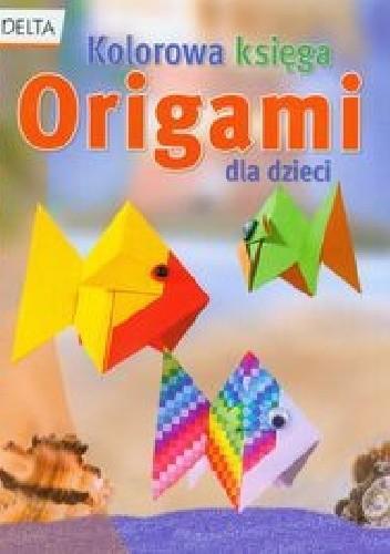 Okładka książki Origami. Kolorowa księga dla dzieci