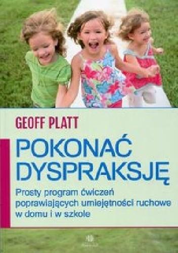 Okładka książki Pokonać dyspraksję. Prosty program ćwiczeń poprawiających umiejętności ruchowe w domu i w szkole