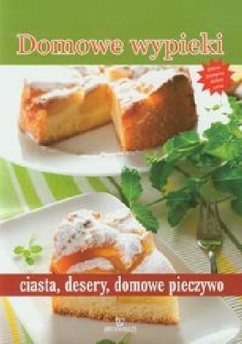 Okładka książki Domowe wypieki, ciasta, desery, domowe pieczywo