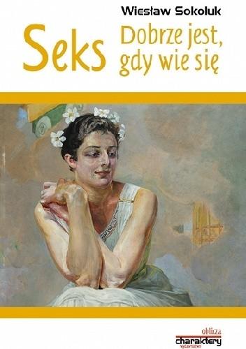 Okładka książki Seks. Dobrze jest, gdy wie się