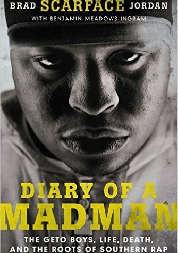 Okładka książki Diary of a Madman: The Geto Boys, Life, Death, and the Roots of Southern Rap