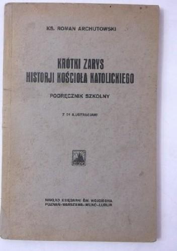 Okładka książki Krótki zarys historji kościoła katolickiego : podręcznik szkolny